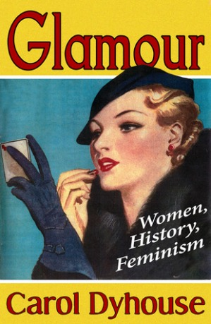 Glamour Women History Feminism Carol Dyhouse